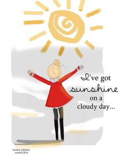 I've got sunshine on a cloudy day. -Heather Stillufsen