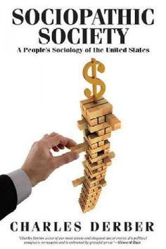 Sociopathic society : a people's sociology of the United States / Charles Derber.