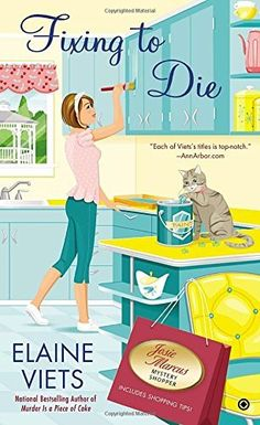 Fixing to Die (2013) (The ninth book in the Josie Marcus, Mystery Shopper series) A novel by Elaine Viets