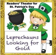 A 5 page, 6 part readers' theater script for St. Patrick's Day, telling the story of how leprechauns learn it's not nice to steal gold, even from rich men.