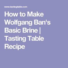 How to Make Wolfgang Ban's Basic Brine | Tasting Table Recipe