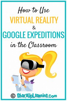 How to Use Virtual Reality and Google Expeditions in the Classroom | Shake Up Learning | Bloglovin'