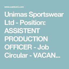 Unimas Sportswear Ltd - Position: ASSISTENT PRODUCTION OFFICER - Job Circular - VACANCY