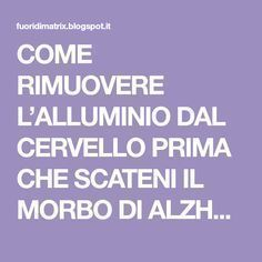 COME RIMUOVERE L'ALLUMINIO DAL CERVELLO PRIMA CHE SCATENI IL MORBO DI ALZHEIMER Artemisia Annua, Personal Trainer, Reiki, Alzheimer, The Cure, Health Fitness, Food And Drink, Stress, Wellness