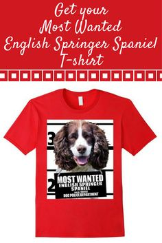 Most Wanted English Springer Spaniel T-shirt -Dog Tee Shirt -- 100% Cotton. Imported. Machine wash cold with like colors, dry low heat. Anvil relaxed fit, red, green grass, baby blue, white, yellow (lemon), crew neck tee, sayings, quotes, unisex, man, women, girls, boys. Lightweight, Classic fit, TearAway label, Double-needle sleeve and bottom hem. Dog Lover t shirts, Dog Mugshot t-shirts, English Springer Spaniel tee shirts, with graphics. 4.5 oz 100% Combed Ringspun Cotton