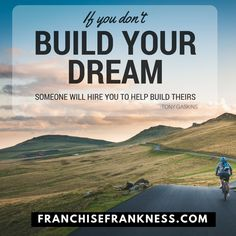 """""""If you don't build your dream, someone else will hire you to build theirs"""" - Tony Gaskins"""