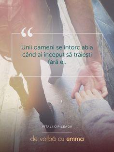 """Unii oameni se întorc abia când ai început să trăiești fără ei. - """"De vorbă cu Emma"""" de Vitali Cipileaga R Words, Love Conquers All, Your Smile, Quotes, Books, Movies, Movie Posters, Impressionism, Author"""
