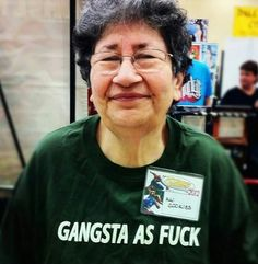 Gangsta/Gangster as Fuck (AF). Whose grandma/abuelita wouldn't like this?