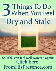 If you're feeling dry and stale, there's hope! Do these three things to feel like a well-watered oasis again!