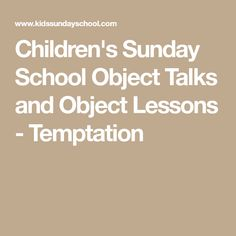 Children's Sunday School Object Talks and Object Lessons - Temptation
