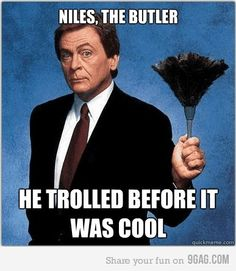 The Nanny...Niles makes the show hilarious! This is the only show I've literally laughed out loud at so many times!!!