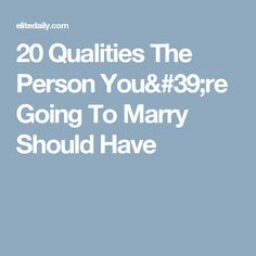20 Qualities The Person You're Going To Marry Should Have