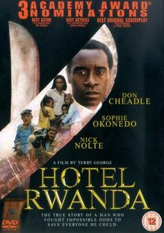 Hotel Rwanda directed by Terry George, starring Don Cheadle