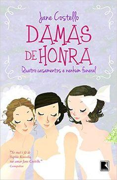 Damas de Honra. Quatro Casamentos e Nenhum Funeral - Livros na Amazon.com.br