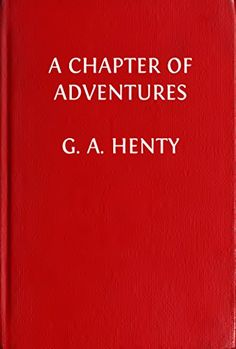 A Chapter of Adventures (Illustrated Edition): Through the Bombardment of Alexandria (Classic Fiction for Young Adults Book 198) by [Henty, George Alfred]