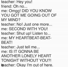 Just me I actually did this in class got detention Hey You, I Got You, Just Me, Teachers Be Like, I Go Crazy, Out Of My Mind, Lonely Heart, Twin Brothers, Back Off