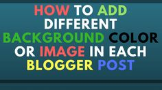 How to Add Different Background Color or Image in Each Blogger Post blog internet tips