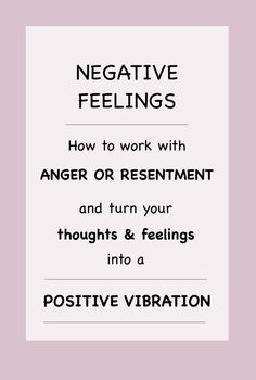 How to work with negative feelings such as anger or resentment! Have you ever wondered if it is possible to overcome or cope with these negative emotions? Learn more about how to work with these feelings and how clear your mind a little bit.