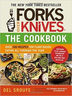 Forks Over Knives - The Cookbook: A Year of Meals: Del Sroufe