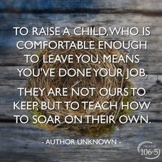 """I know several parents who suffer from """"empty nest syndrome"""", and letting go of their adult children has been a challenge. Son Quotes, Quotes For Kids, Great Quotes, Quotes To Live By, Life Quotes, Inspirational Quotes, Mommy Quotes, Raising Children Quotes, Adult Children Quotes"""