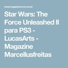 Star Wars: The Force Unleashed II para PS3 - LucasArts - Magazine Marcellusfreitas