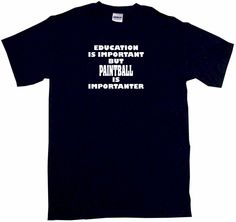 Education is Important But Paintball is Importanter Tee Shirt OR Hoodie Sweat