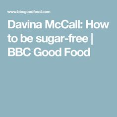 Davina McCall: How to be sugar-free | BBC Good Food