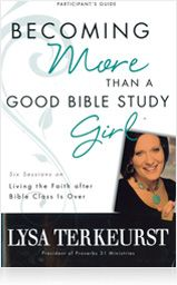 """Becoming More Than a Good Bible Study Girl Participant's Guide -- """"I really want to know God, personally and intimately."""" Those words of speaker, award-winning author, and popular blogger Lysa TerKeurst mirror the feelings of countless women. They're tired of just going through the motions of being a Christian: Go to church. Pray. Be nice. That spiritual to-do list just doesn't cut it. But what does? How can ordinary, busy moms, wives, and workers step out of the drudgery of religious duty to experience a living, moment-by-moment, deeply intimate relationship with God?"""