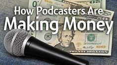 You can make money with just a microphone, but it takes work. Here are the ways other podcasters are doing it.