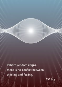 Where wisdom reigns, there is no conflict between thinking and feeling. –Carl Jung http://quotemirror.com/s/w5fvo #conflict #wisdom