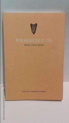 POESÍA. POR MERECER EL DÍA. RAMIRO GAIRÍN MUÑOZ. ED / UNIV. ZARAGOZA - 2013 / LIBRO NUEVO.