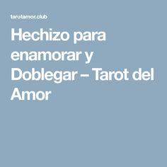 Hechizo para enamorar y Doblegar – Tarot del Amor