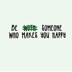 Be someone who makes you happy. #words