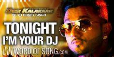 I'm Your DJ Tonight Song from Desi Kalakaar by Yo Yo Honey Singh.  http://www.wordofsong.com/im-dj-tonight-lyrics-yo-yo-honey-singh-desi-kalakaar/