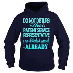 PATIENT SERVICE REPRESENTATIVE Do Not Disturb I Am Disturbed Enough Already T-Shirts, Hoodies. Get It Now ==> https://www.sunfrog.com/LifeStyle/PATIENT-SERVICE-REPRESENTATIVE-DISTURB-Navy-Blue-Hoodie.html?id=41382
