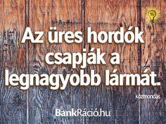 Az üres hordók csapják a legnagyobb lármát. - közmondás, www.bankracio.hu idézet