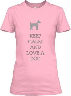 Limited Edition Keep Calm And Love a Dog   Teespring