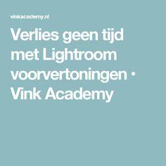 Verlies geen tijd met Lightroom voorvertoningen • Vink Academy
