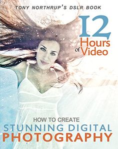 How to Create Stunning Digital Photography - Tony Northrup.