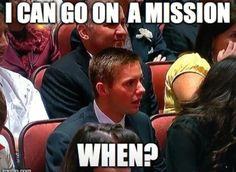 October 2012 General Conference, President Monson informs us of lowered missionary ages and this was my reaction!