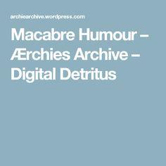 Macabre Humour – Ærchies Archive – Digital Detritus
