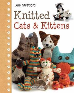 Knitted Cats & Kittens by Sue Stratford,http://www.amazon.com/dp/1844488462/ref=cm_sw_r_pi_dp_Uua3sb1P3S94RS3Q