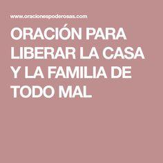 ORACIÓN PARA LIBERAR LA CASA Y LA FAMILIA DE TODO MAL