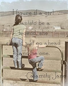 My sweet girls. ..Cowgirls in training and Calamity Jane quote.