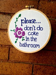 Please Don't Do Coke in the Bathroom Handmade Embroidery Wall Art Coke, Bathroom Wall, Wall Art, Cross Stitch, Embroidery, Diy Crafts, Handmade, Decor, Little Cottages