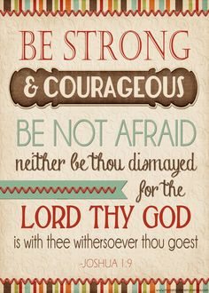 Sunday Sentiment - free printable INSPIRATIONAL QUOTE: Joshua 1:9 - Be strong and courageous, be not afraid for the Lord is with thee #mycomputerismycanvas