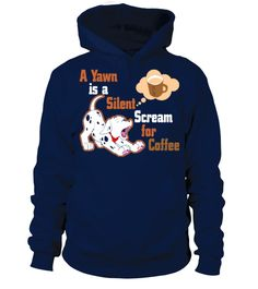 A Yawn Is A Silent Scream For Coffee  #dogshirt #dogs #cutedogshirt