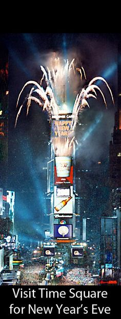 Visit Time Square on New Year's Eve! This is on my bucket list! have wanted to for the longest time!
