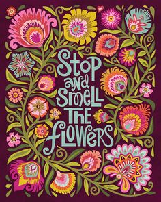 Stop and Smell the Flowers Quote Art Print-Dark Harvest Colors 8x10 Eggplant by Groovity on Etsy https://www.etsy.com/listing/222055430/stop-and-smell-the-flowers-quote-art
