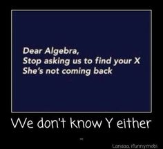 ALGEBRA ADVICE: Tell it like it is.